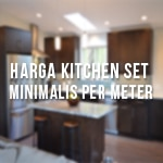 harga kitchen set minimalis,harga kitchen set per meter persegi,harga kitchen set per meter,harga kitchen set aluminium per meter